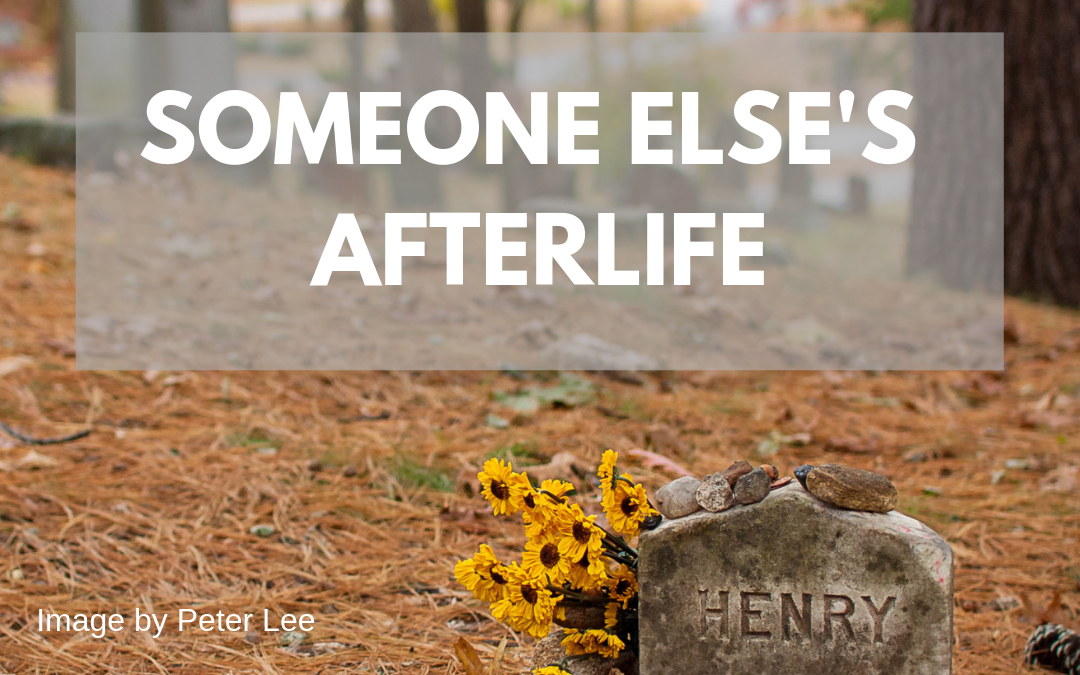 Someone Else's Afterlife? (11 min read)