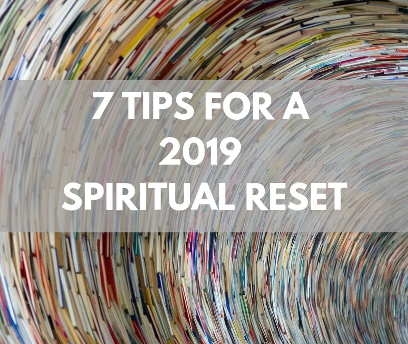 7 Tips for a 2019 Spiritual Reset