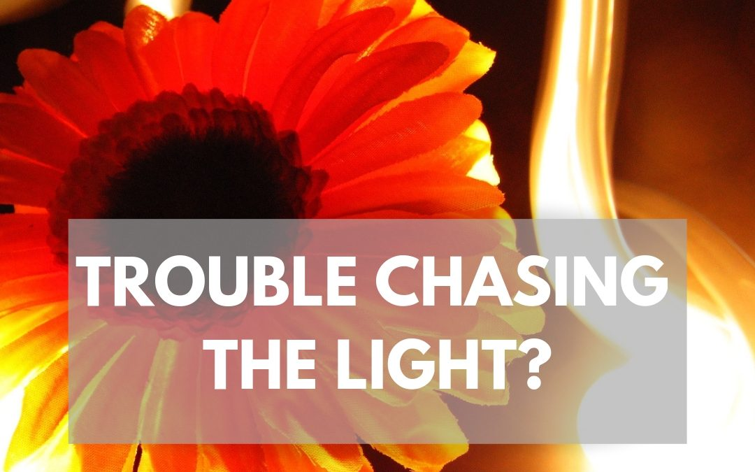 Trouble Chasing the Light?