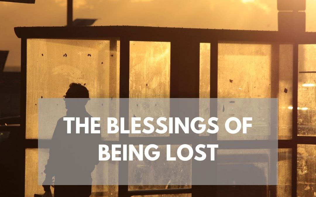 The Blessings of Being Lost